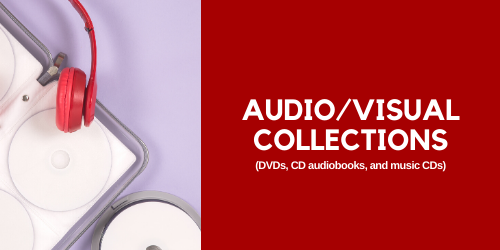 Audio/visual Collections (DVDs, CD audiobooks, and music CDs)