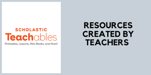 Scholastic Teachables, resources created by teachers