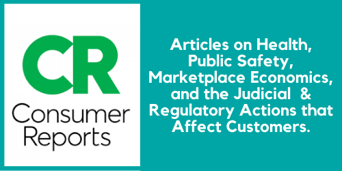 Consumer Reports. Articles on health, public safety, marketplace economics, and judicial & regulatory actions that affect customers