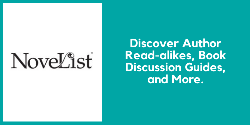 Novelist. Discover author read-alikes, book discussion guides, and more