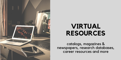 virtual resources. catalogs, magazines and newspapers, research databases, career resources, and more